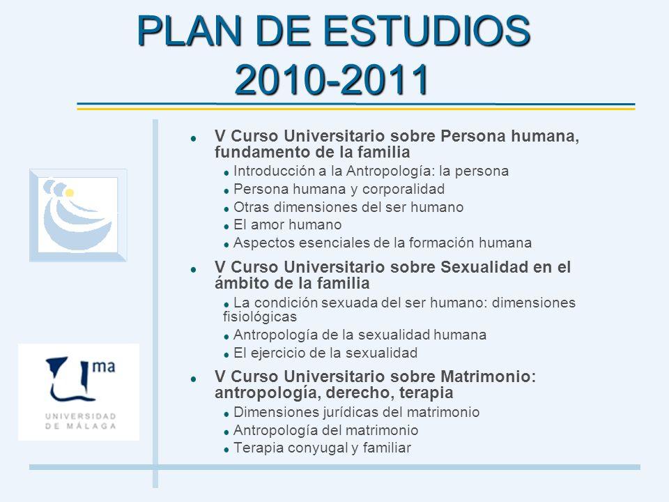 PLAN DE ESTUDIOS 2010-2011 V Curso Universitario sobre Persona humana, fundamento de la familia. Introducción a la Antropología: la persona.