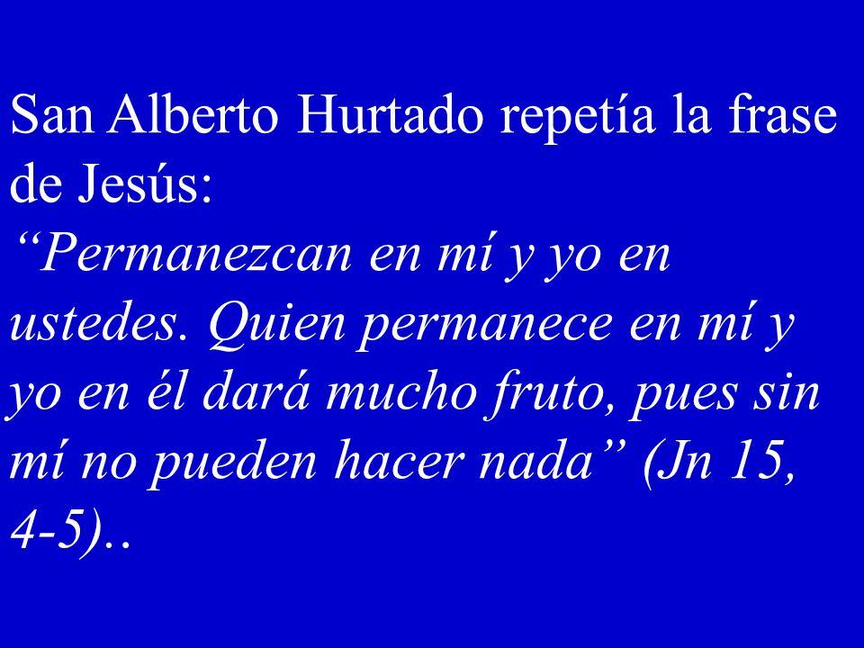 San Alberto Hurtado repetía la frase de Jesús: