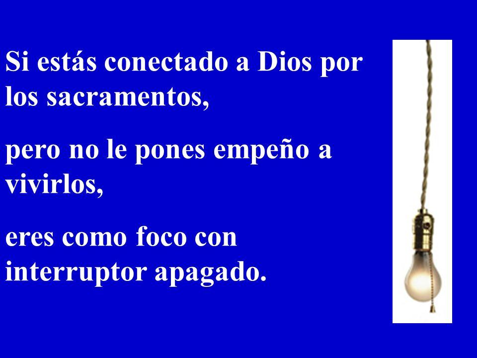 Si estás conectado a Dios por los sacramentos,