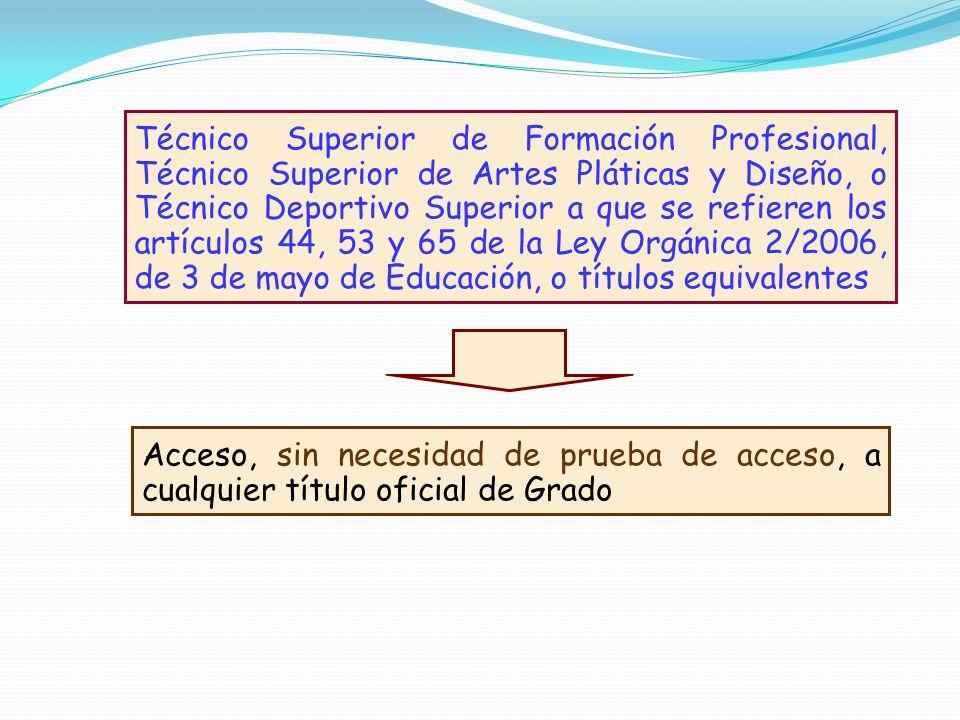 Técnico Superior de Formación Profesional, Técnico Superior de Artes Pláticas y Diseño, o Técnico Deportivo Superior a que se refieren los artículos 44, 53 y 65 de la Ley Orgánica 2/2006, de 3 de mayo de Educación, o títulos equivalentes