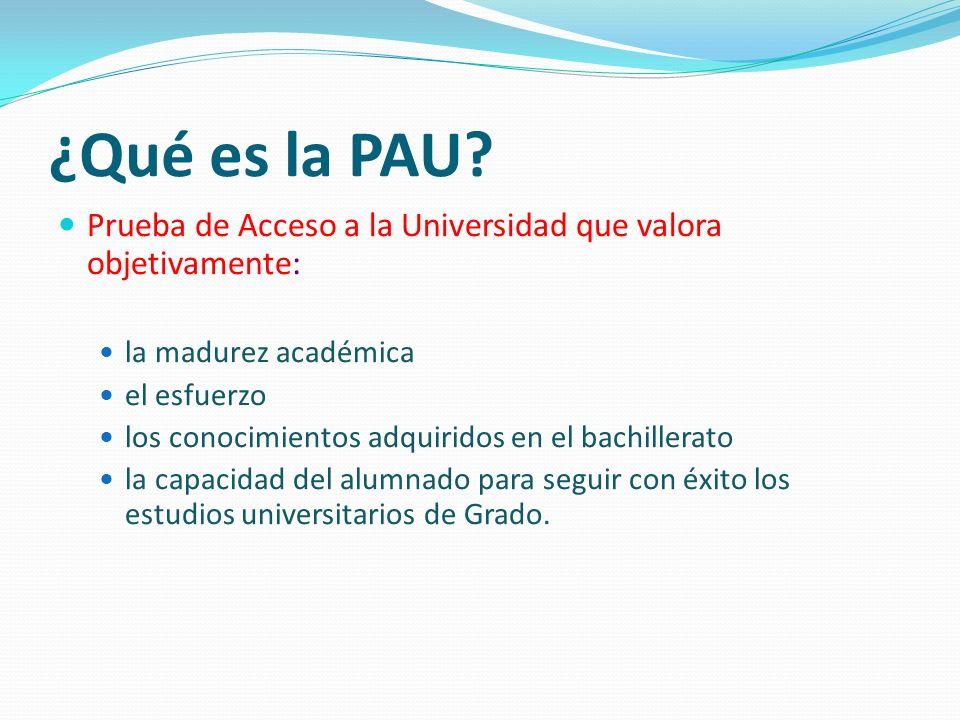 ¿Qué es la PAU Prueba de Acceso a la Universidad que valora objetivamente: la madurez académica. el esfuerzo.