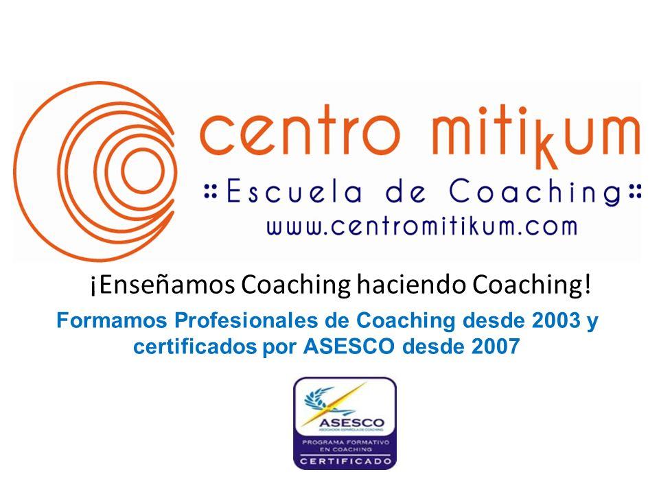 ¡Enseñamos Coaching haciendo Coaching!
