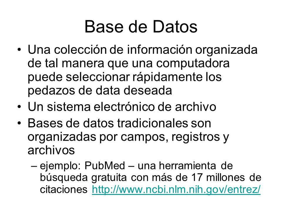 Base de DatosUna colección de información organizada de tal manera que una computadora puede seleccionar rápidamente los pedazos de data deseada.