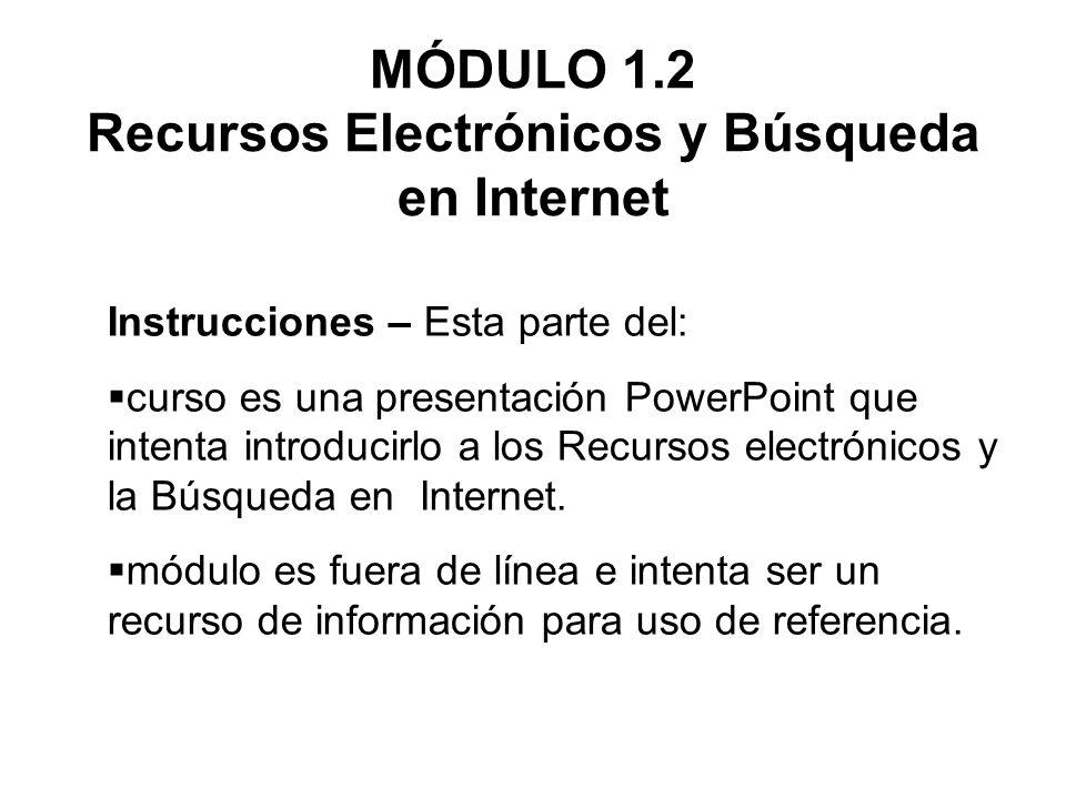 MÓDULO 1.2 Recursos Electrónicos y Búsqueda en Internet