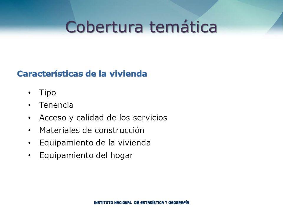 Cobertura temática Características de la vivienda Tipo Tenencia