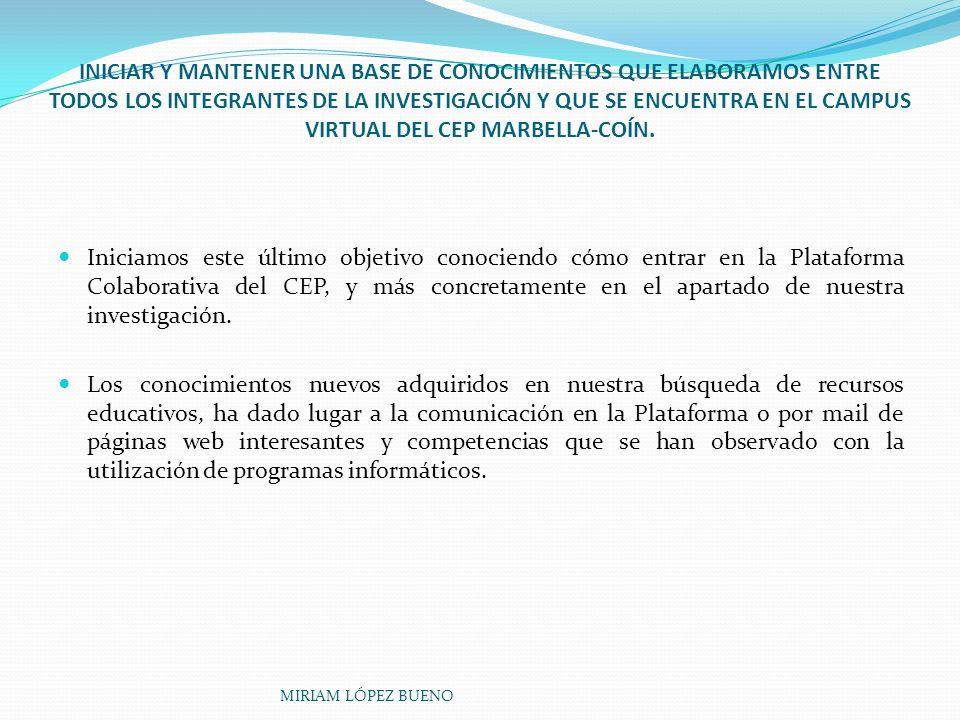 INICIAR Y MANTENER UNA BASE DE CONOCIMIENTOS QUE ELABORAMOS ENTRE TODOS LOS INTEGRANTES DE LA INVESTIGACIÓN Y QUE SE ENCUENTRA EN EL CAMPUS VIRTUAL DEL CEP MARBELLA-COÍN.