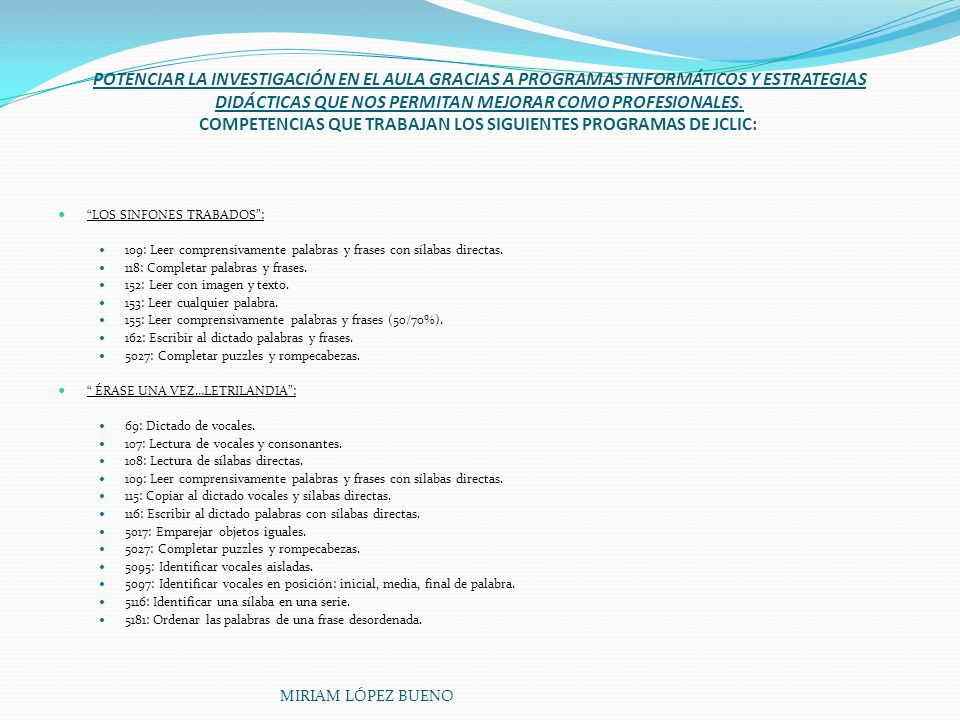 POTENCIAR LA INVESTIGACIÓN EN EL AULA GRACIAS A PROGRAMAS INFORMÁTICOS Y ESTRATEGIAS DIDÁCTICAS QUE NOS PERMITAN MEJORAR COMO PROFESIONALES. COMPETENCIAS QUE TRABAJAN LOS SIGUIENTES PROGRAMAS DE JCLIC: