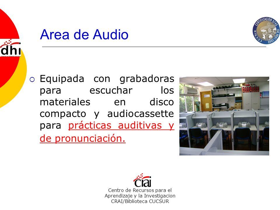 Area de Audio Equipada con grabadoras para escuchar los materiales en disco compacto y audiocassette para prácticas auditivas y de pronunciación.