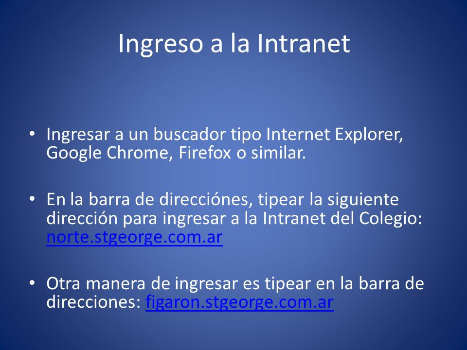 Ingreso a la Intranet Ingresar a un buscador tipo Internet Explorer, Google Chrome, Firefox o similar.