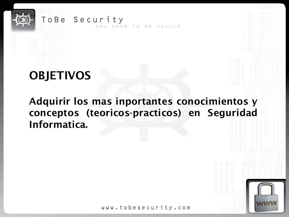 OBJETIVOS Adquirir los mas inportantes conocimientos y conceptos (teoricos-practicos) en Seguridad Informatica.