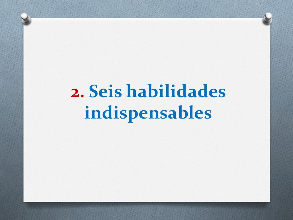 2. Seis habilidades indispensables