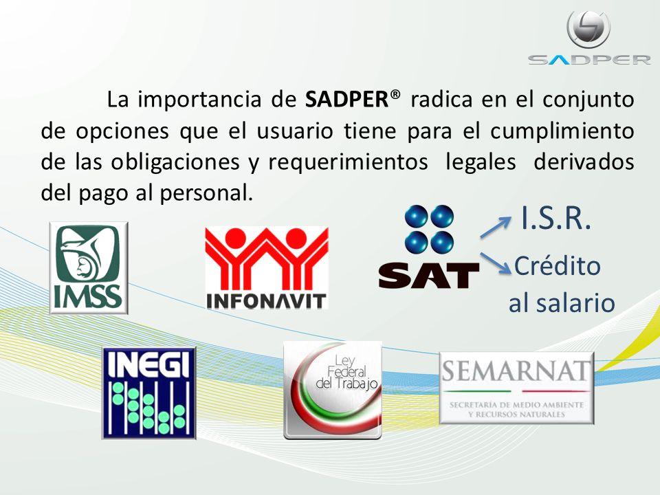 La importancia de SADPER® radica en el conjunto de opciones que el usuario tiene para el cumplimiento de las obligaciones y requerimientos legales derivados del pago al personal.
