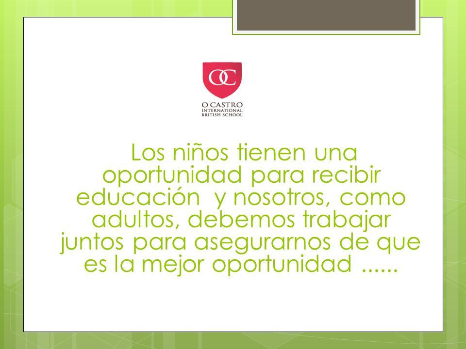 Los niños tienen una oportunidad para recibir educación y nosotros, como adultos, debemos trabajar juntos para asegurarnos de que es la mejor oportunidad ......
