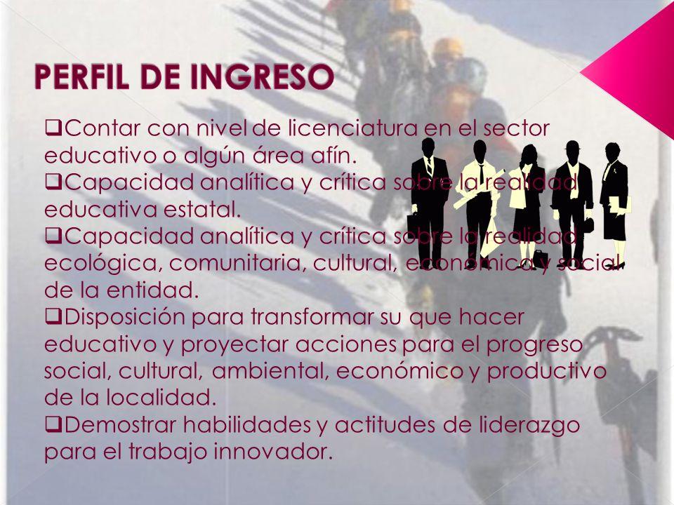 PERFIL DE INGRESO Contar con nivel de licenciatura en el sector educativo o algún área afín.