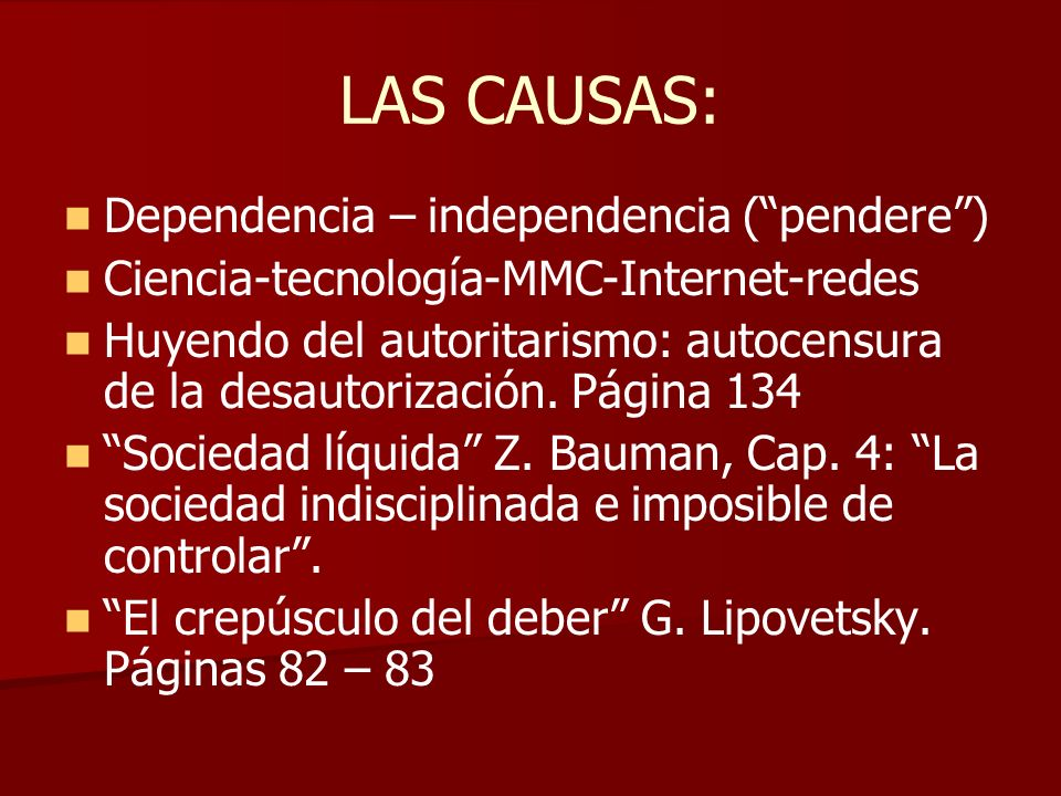 LAS CAUSAS: Dependencia – independencia ( pendere )