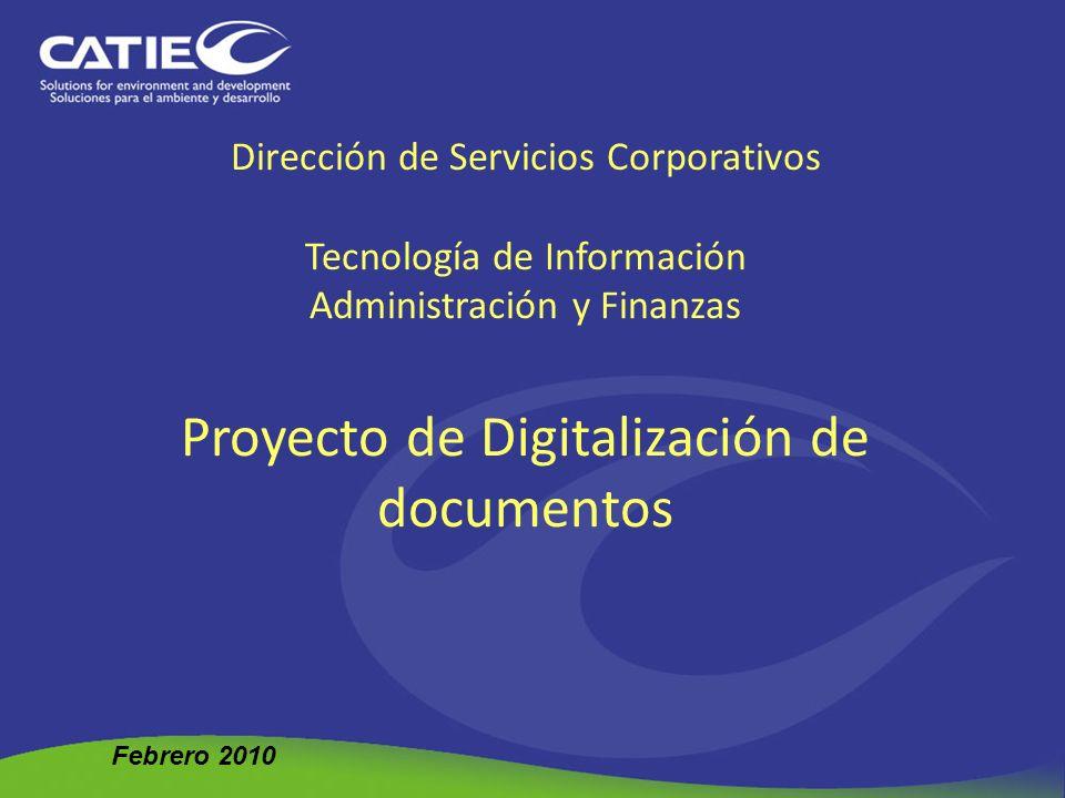 Dirección de Servicios Corporativos Tecnología de Información Administración y Finanzas Proyecto de Digitalización de documentos