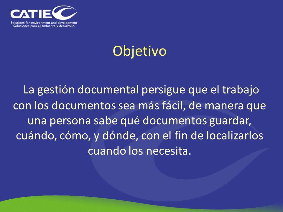 Objetivo La gestión documental persigue que el trabajo con los documentos sea más fácil, de manera que una persona sabe qué documentos guardar, cuándo, cómo, y dónde, con el fin de localizarlos cuando los necesita.