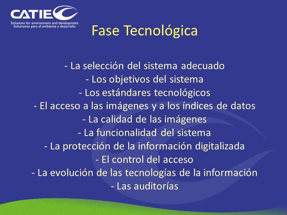 Fase Tecnológica - La selección del sistema adecuado - Los objetivos del sistema - Los estándares tecnológicos - El acceso a las imágenes y a los índices de datos - La calidad de las imágenes - La funcionalidad del sistema - La protección de la información digitalizada - El control del acceso - La evolución de las tecnologías de la información - Las auditorías
