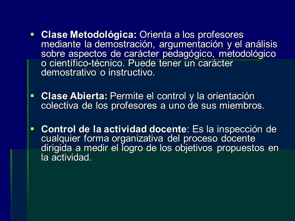 Clase Metodológica: Orienta a los profesores mediante la demostración, argumentación y el análisis sobre aspectos de carácter pedagógico, metodológico o científico-técnico. Puede tener un carácter demostrativo o instructivo.