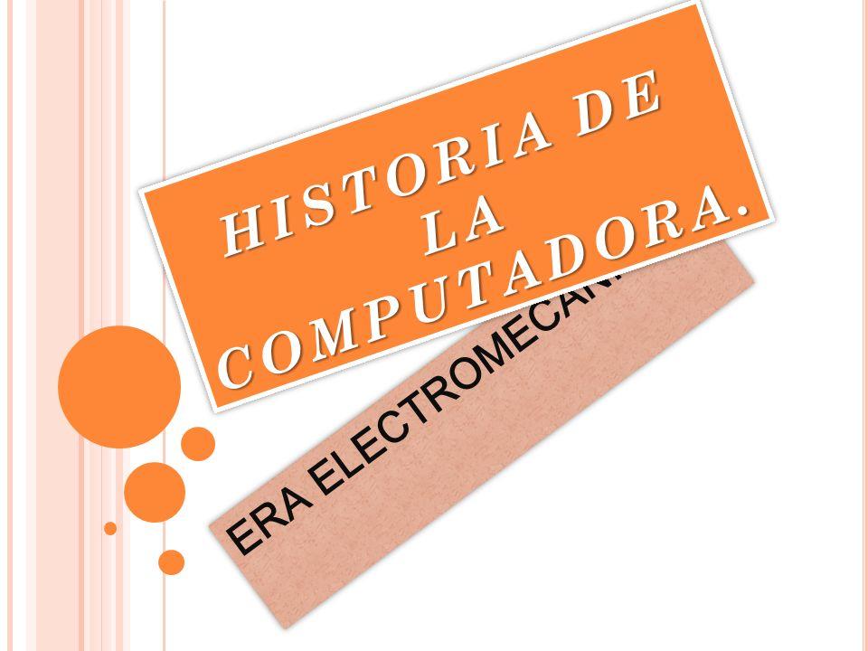 HISTORIA DE LA COMPUTADORA.