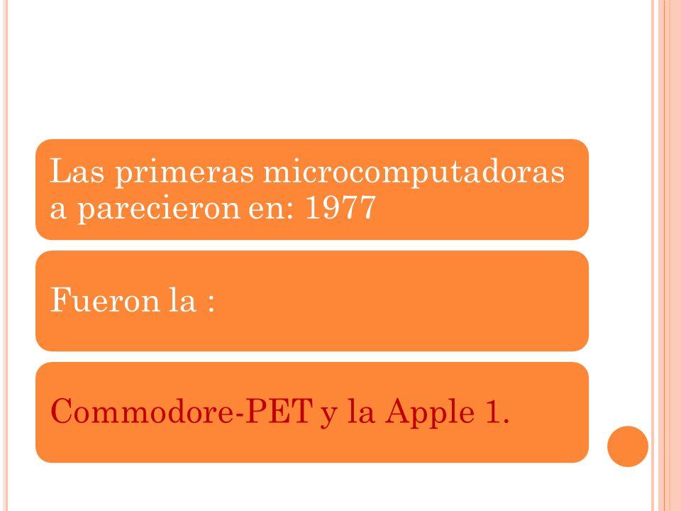 Las primeras microcomputadoras a parecieron en: 1977