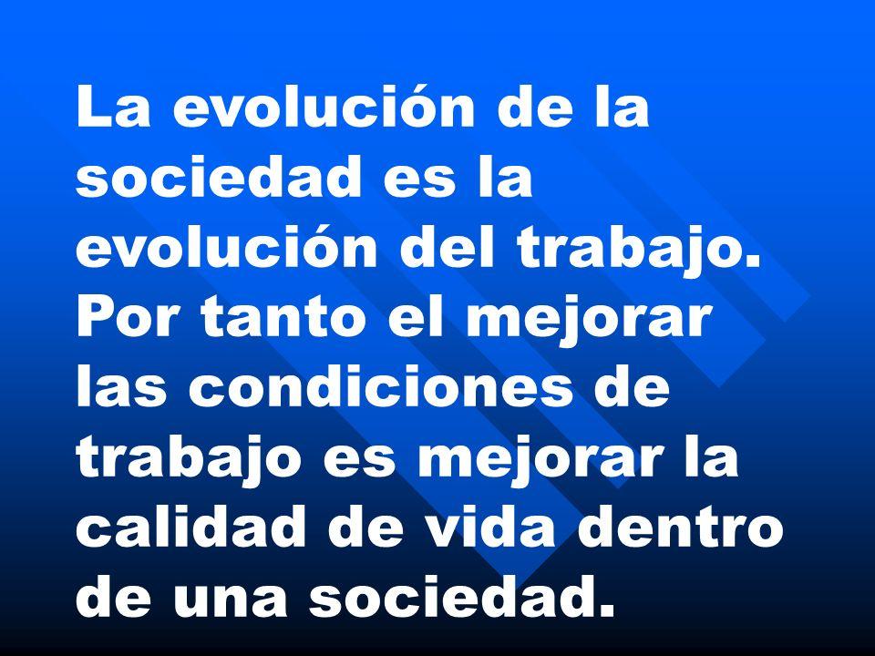 La evolución de la sociedad es la evolución del trabajo.