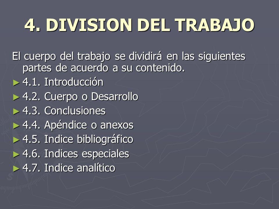 4. DIVISION DEL TRABAJOEl cuerpo del trabajo se dividirá en las siguientes partes de acuerdo a su contenido.