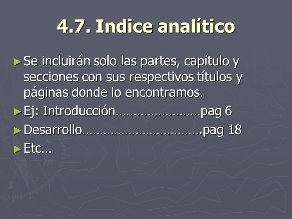 4.7. Indice analíticoSe incluirán solo las partes, capítulo y secciones con sus respectivos títulos y páginas donde lo encontramos.