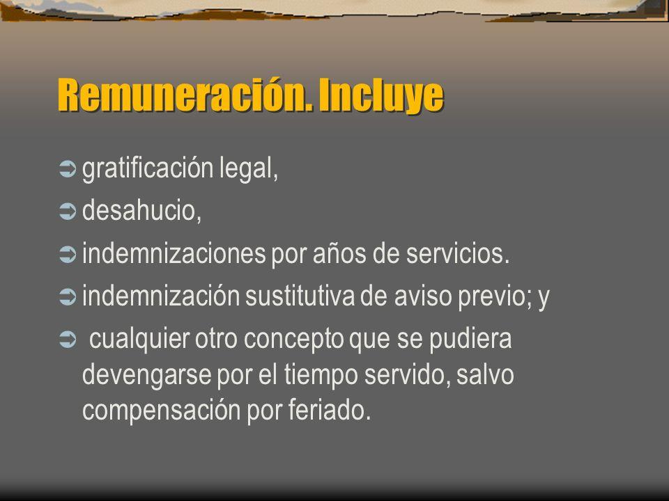 Remuneración. Incluye gratificación legal, desahucio,