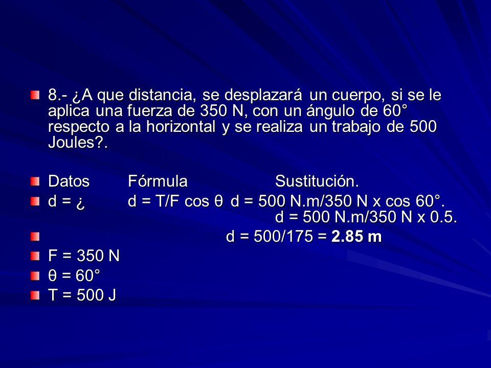 8.- ¿A que distancia, se desplazará un cuerpo, si se le aplica una fuerza de 350 N, con un ángulo de 60° respecto a la horizontal y se realiza un trabajo de 500 Joules .