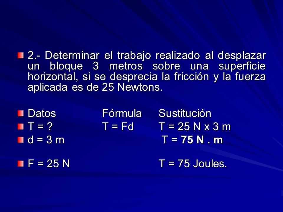 2.- Determinar el trabajo realizado al desplazar un bloque 3 metros sobre una superficie horizontal, si se desprecia la fricción y la fuerza aplicada es de 25 Newtons.
