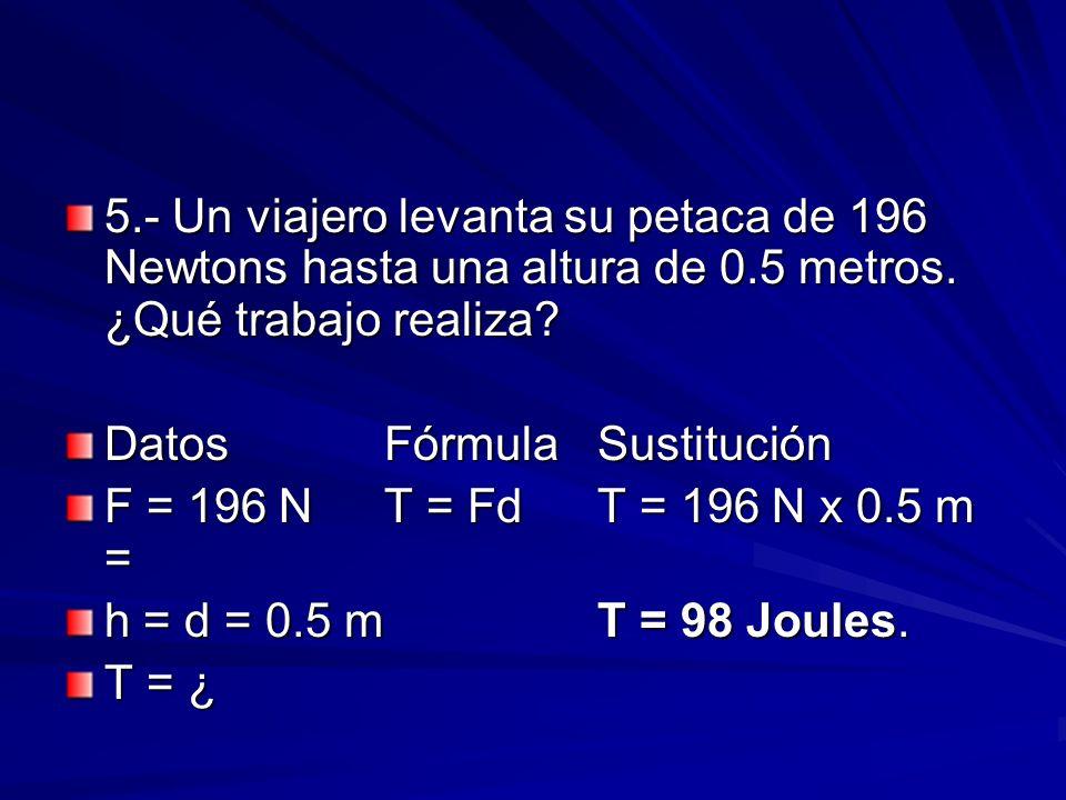 5. - Un viajero levanta su petaca de 196 Newtons hasta una altura de 0
