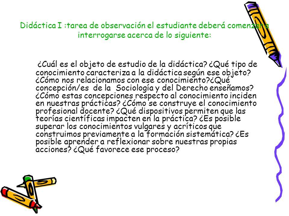 Didáctica I :tarea de observación el estudiante deberá comenzar a interrogarse acerca de lo siguiente: