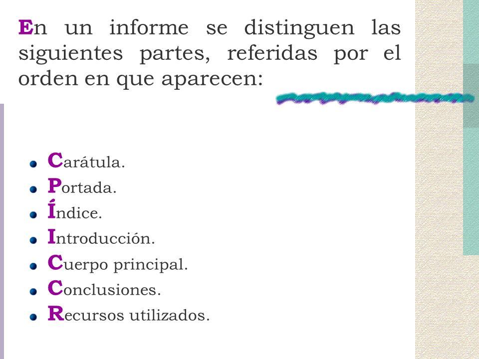 En un informe se distinguen las siguientes partes, referidas por el orden en que aparecen: