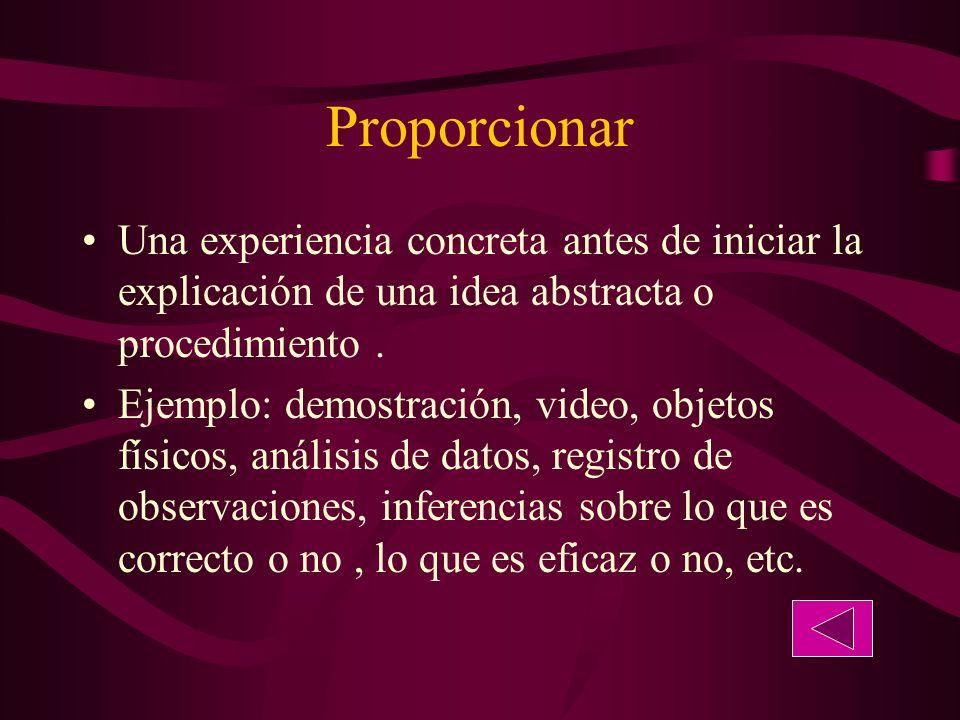 Proporcionar Una experiencia concreta antes de iniciar la explicación de una idea abstracta o procedimiento .