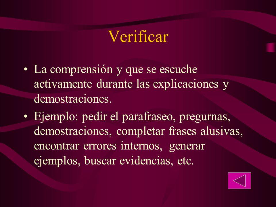 Verificar La comprensión y que se escuche activamente durante las explicaciones y demostraciones.