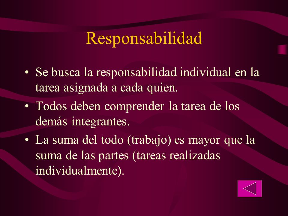 Responsabilidad Se busca la responsabilidad individual en la tarea asignada a cada quien. Todos deben comprender la tarea de los demás integrantes.