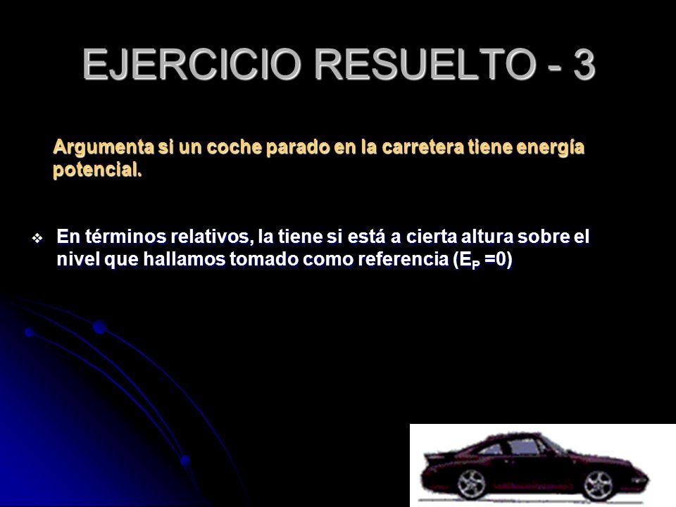 EJERCICIO RESUELTO - 3 Argumenta si un coche parado en la carretera tiene energía potencial.