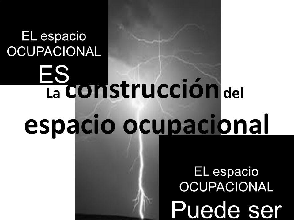 espacio ocupacional ES Puede ser La construcción del