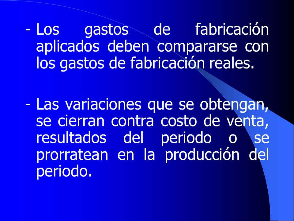 - Los gastos de fabricación aplicados deben compararse con los gastos de fabricación reales.