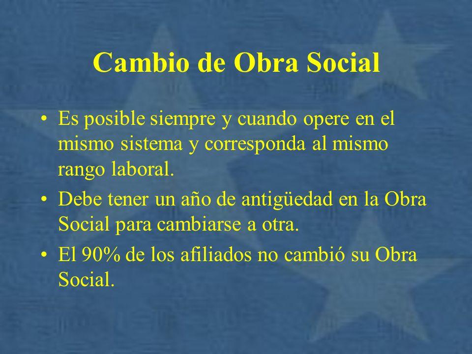 Cambio de Obra Social Es posible siempre y cuando opere en el mismo sistema y corresponda al mismo rango laboral.
