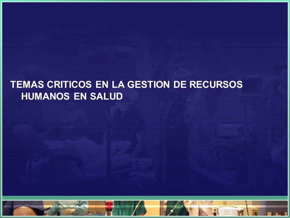 TEMAS CRITICOS EN LA GESTION DE RECURSOS HUMANOS EN SALUD