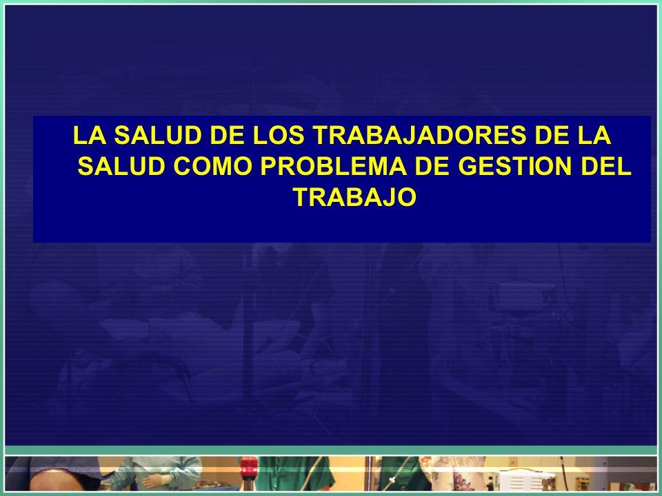 LA SALUD DE LOS TRABAJADORES DE LA SALUD COMO PROBLEMA DE GESTION DEL TRABAJO