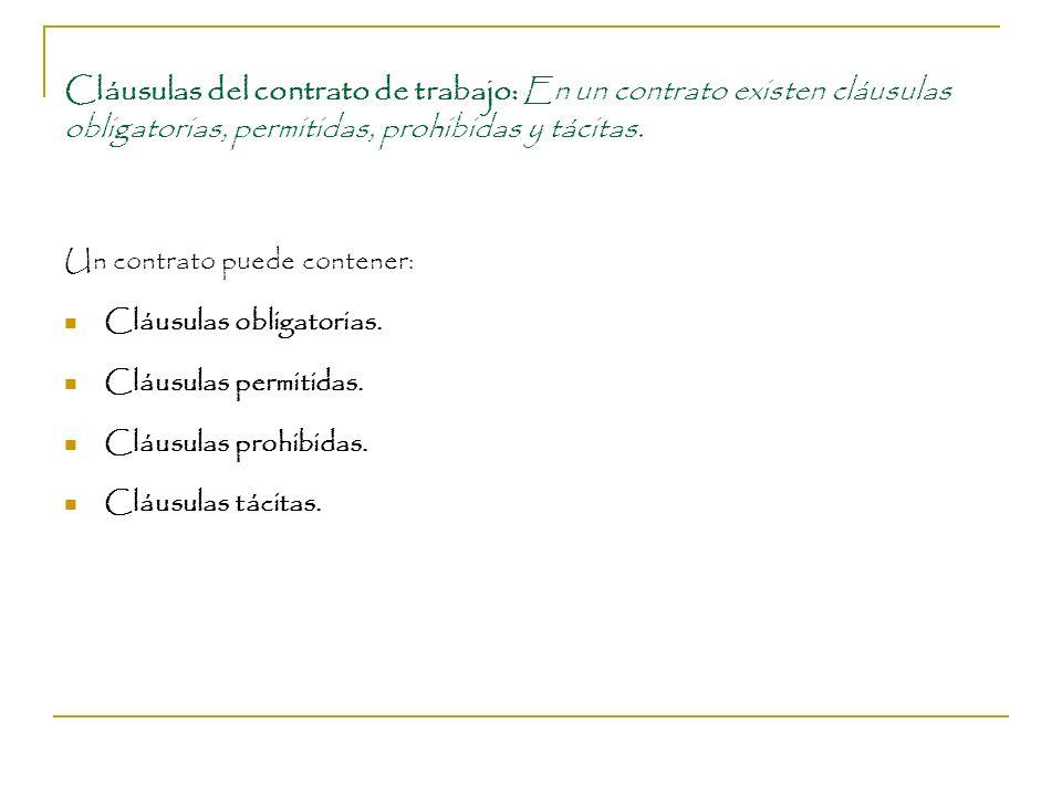 Cláusulas del contrato de trabajo: En un contrato existen cláusulas obligatorias, permitidas, prohibidas y tácitas.