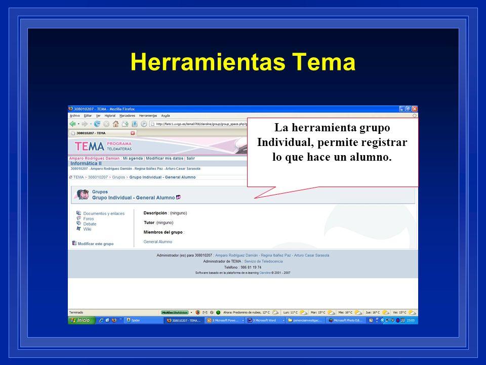 Herramientas Tema La herramienta grupo Individual, permite registrar lo que hace un alumno.