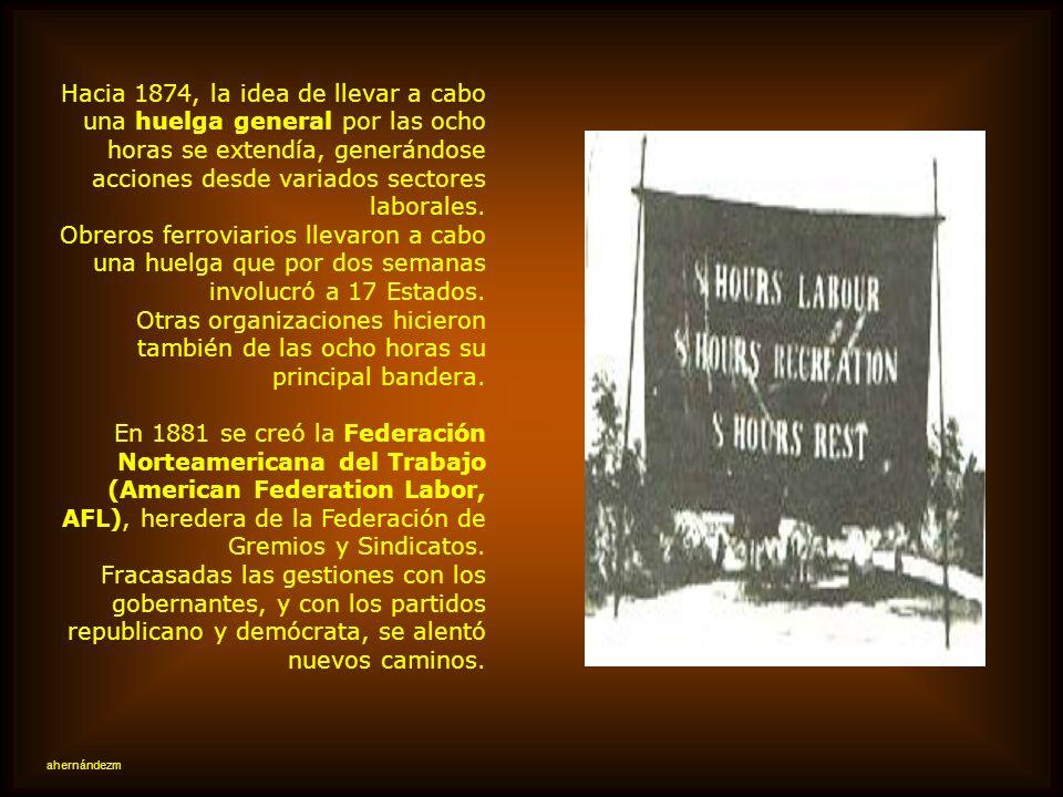 Hacia 1874, la idea de llevar a cabo una huelga general por las ocho horas se extendía, generándose acciones desde variados sectores laborales.