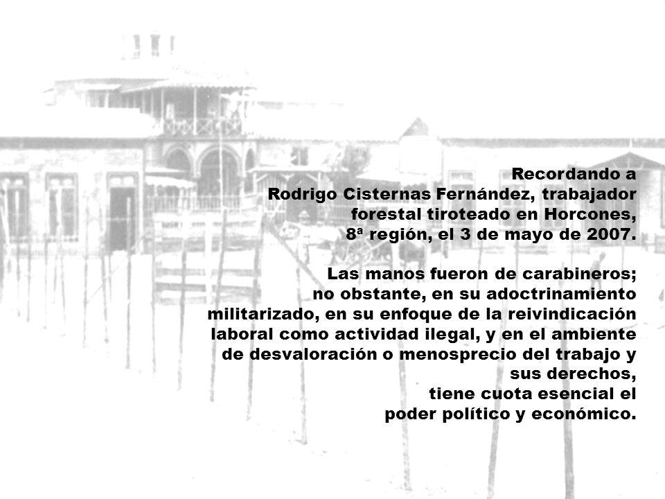 Recordando a Rodrigo Cisternas Fernández, trabajador forestal tiroteado en Horcones, 8ª región, el 3 de mayo de 2007.