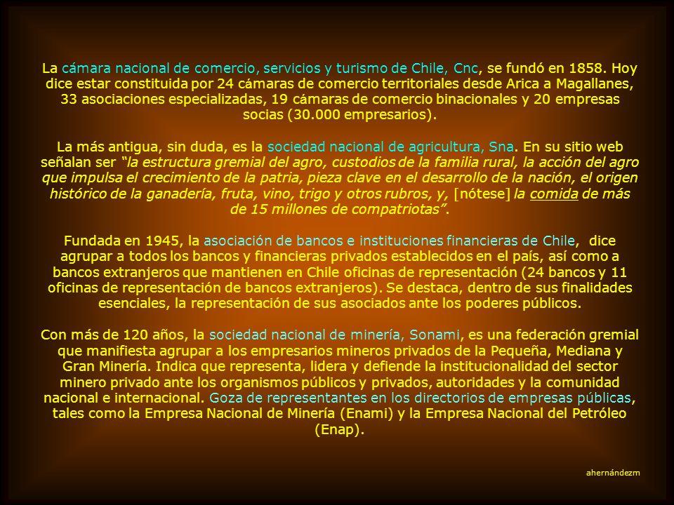 La cámara nacional de comercio, servicios y turismo de Chile, Cnc, se fundó en 1858. Hoy dice estar constituida por 24 cámaras de comercio territoriales desde Arica a Magallanes, 33 asociaciones especializadas, 19 cámaras de comercio binacionales y 20 empresas socias (30.000 empresarios).