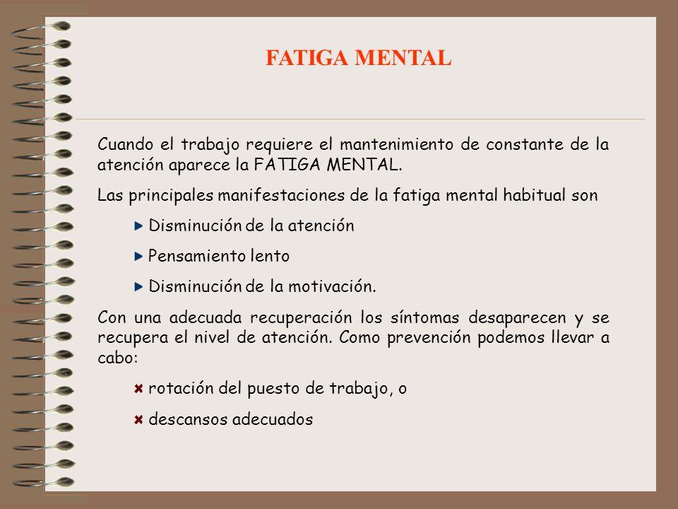 FATIGA MENTAL Cuando el trabajo requiere el mantenimiento de constante de la atención aparece la FATIGA MENTAL.