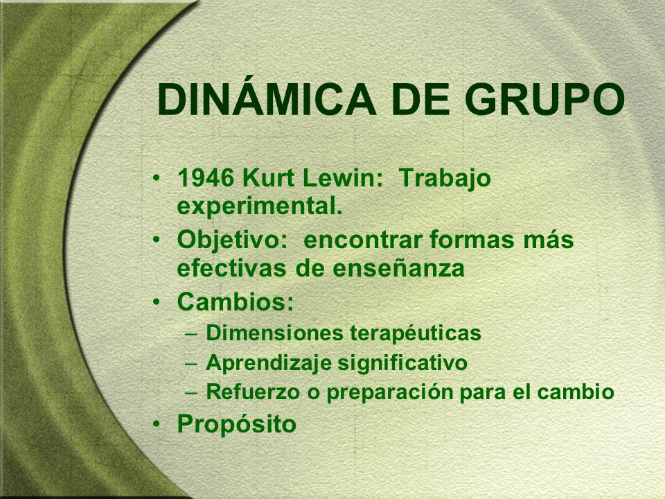 DINÁMICA DE GRUPO 1946 Kurt Lewin: Trabajo experimental.